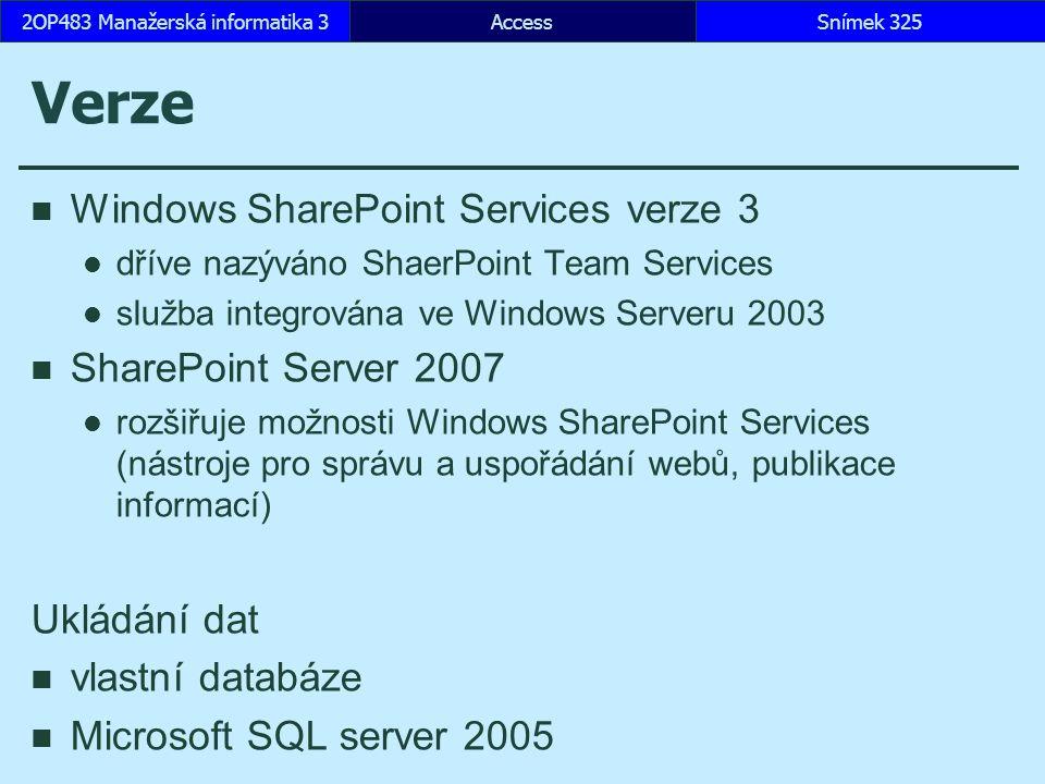 AccessSnímek 3252OP483 Manažerská informatika 3 Verze Windows SharePoint Services verze 3 dříve nazýváno ShaerPoint Team Services služba integrována v