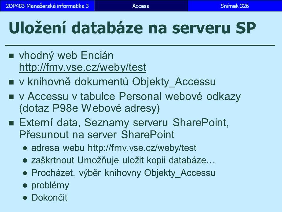 AccessSnímek 3262OP483 Manažerská informatika 3 Uložení databáze na serveru SP vhodný web Encián http://fmv.vse.cz/weby/test http://fmv.vse.cz/weby/te