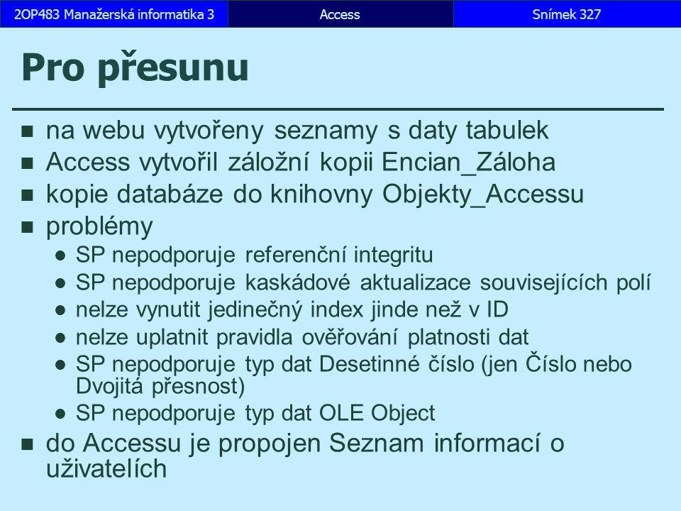 AccessSnímek 3272OP483 Manažerská informatika 3 Pro přesunu na webu vytvořeny seznamy s daty tabulek Access vytvořil záložní kopii Encian_Záloha kopie