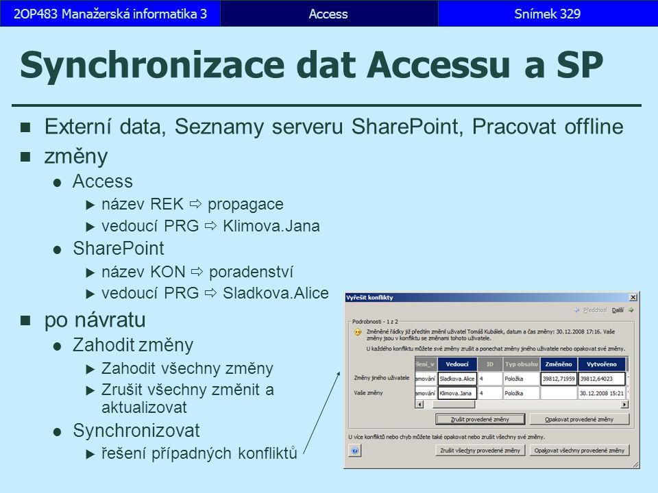 AccessSnímek 3292OP483 Manažerská informatika 3 Synchronizace dat Accessu a SP Externí data, Seznamy serveru SharePoint, Pracovat offline změny Access