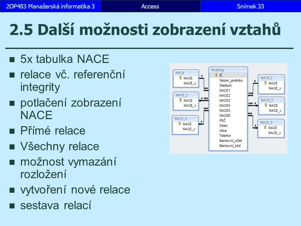 AccessSnímek 332OP483 Manažerská informatika 3 2.5 Další možnosti zobrazení vztahů 5x tabulka NACE relace vč. referenční integrity potlačení zobrazení