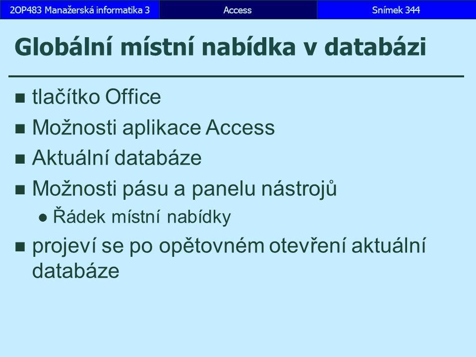 AccessSnímek 3442OP483 Manažerská informatika 3 Globální místní nabídka v databázi tlačítko Office Možnosti aplikace Access Aktuální databáze Možnosti