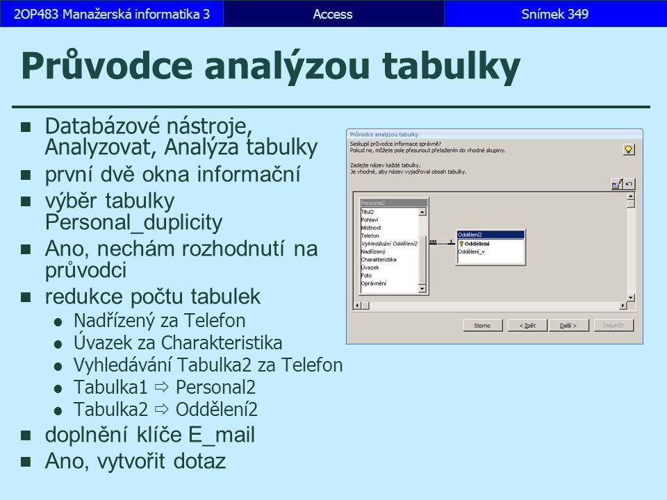 AccessSnímek 3492OP483 Manažerská informatika 3Snímek 349 Průvodce analýzou tabulky Databázové nástroje, Analyzovat, Analýza tabulky první dvě okna in