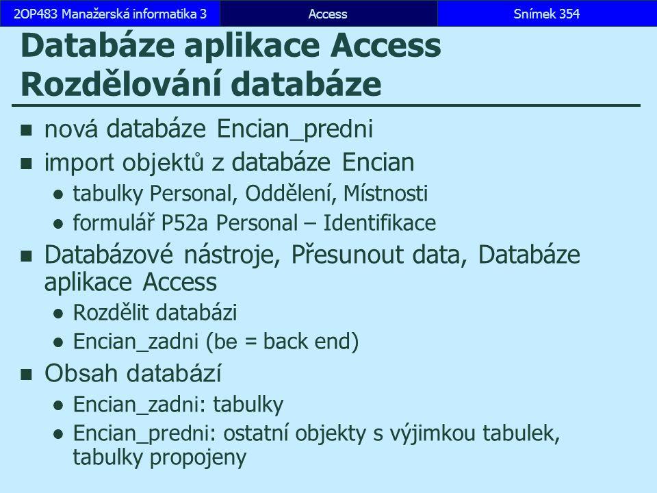 AccessSnímek 3542OP483 Manažerská informatika 3Snímek 354 Databáze aplikace Access Rozdělování databáze nová databáze Encian_pre dni import objektů z