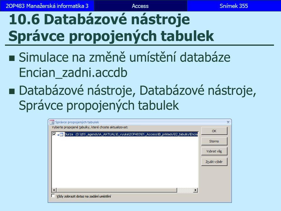 AccessSnímek 3552OP483 Manažerská informatika 3Snímek 355 10.6 Databázové nástroje Správce propojených tabulek Simulace na změně umístění databáze Enc