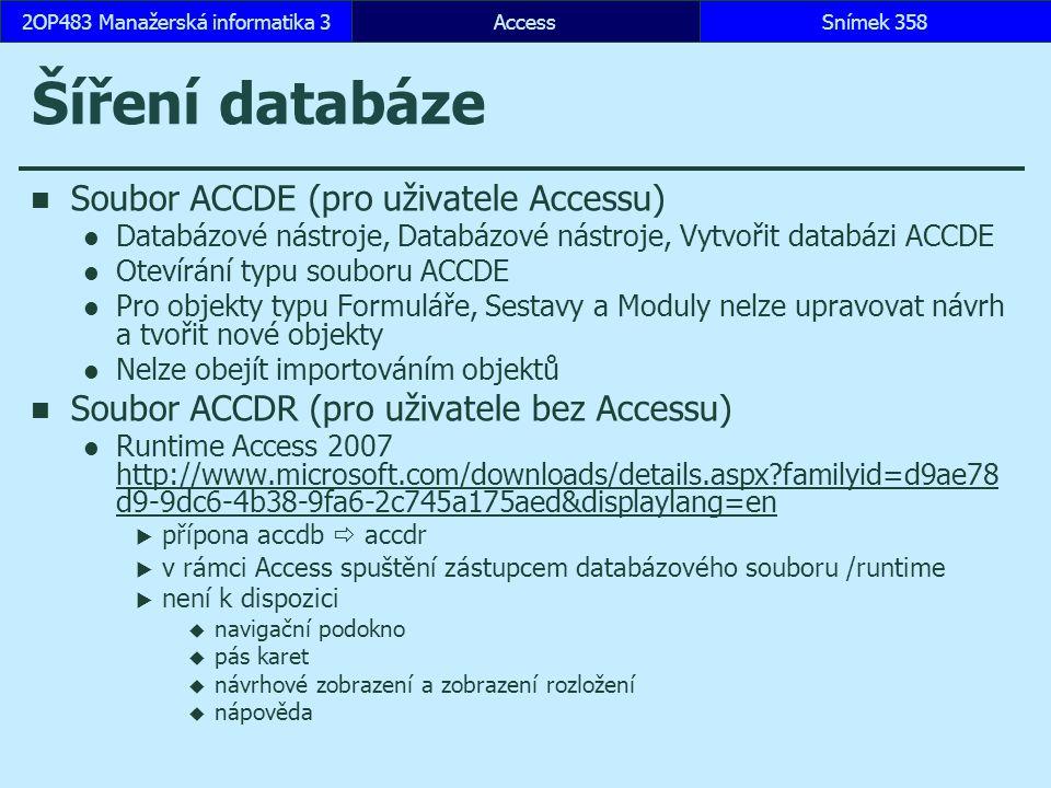 AccessSnímek 3582OP483 Manažerská informatika 3Snímek 358 Šíření databáze Soubor ACCDE (pro uživatele Accessu) Databázové nástroje, Databázové nástroj