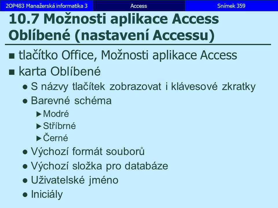 AccessSnímek 3592OP483 Manažerská informatika 3Snímek 359 10.7 Možnosti aplikace Access Oblíbené (nastavení Accessu) tlačítko Office, Možnosti aplikac