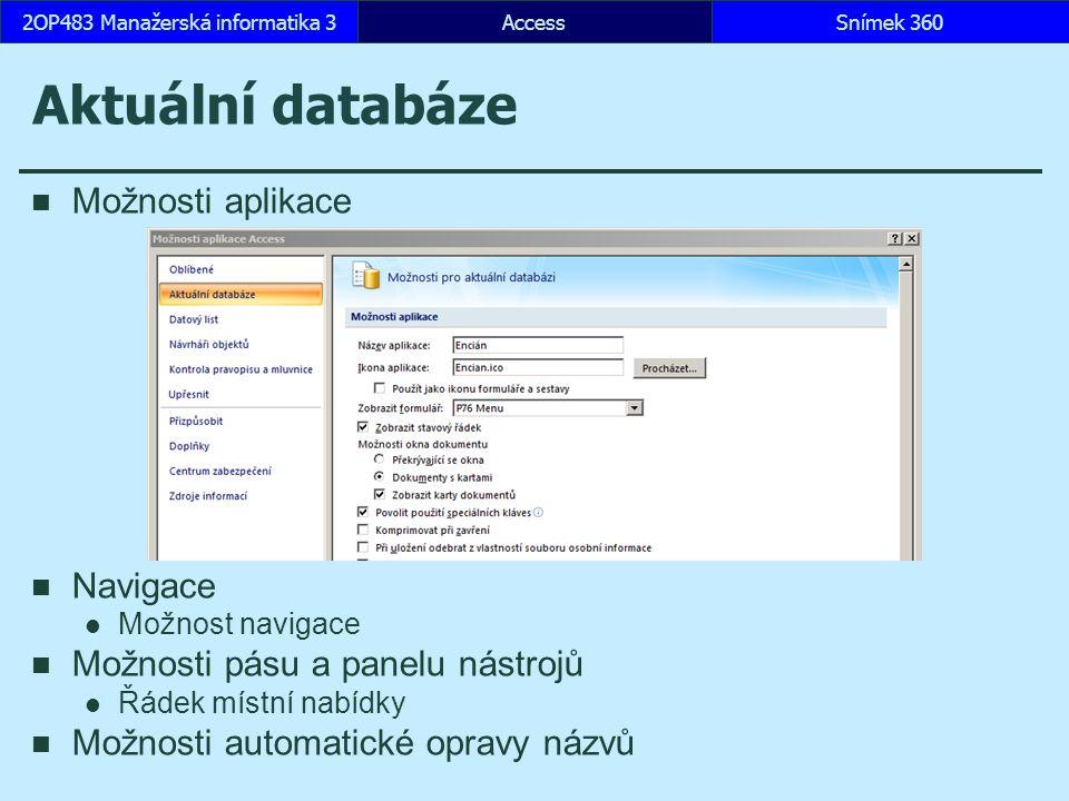AccessSnímek 3602OP483 Manažerská informatika 3Snímek 360 Aktuální databáze Možnosti aplikace Navigace Možnost navigace Možnosti pásu a panelu nástroj