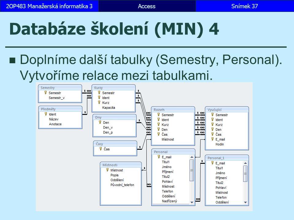 AccessSnímek 372OP483 Manažerská informatika 3 Databáze školení (MIN) 4 Doplníme další tabulky (Semestry, Personal). Vytvoříme relace mezi tabulkami.