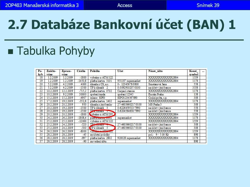 AccessSnímek 392OP483 Manažerská informatika 3 2.7 Databáze Bankovní účet (BAN) 1 Tabulka Pohyby