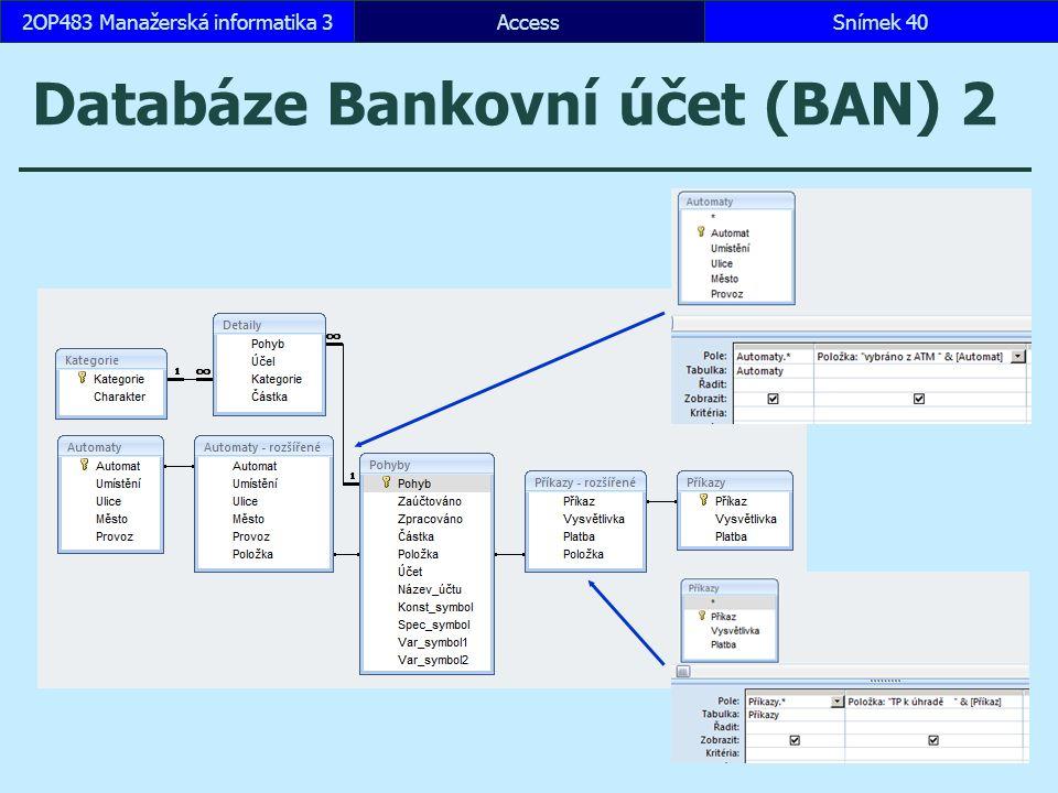 AccessSnímek 402OP483 Manažerská informatika 3 Databáze Bankovní účet (BAN) 2