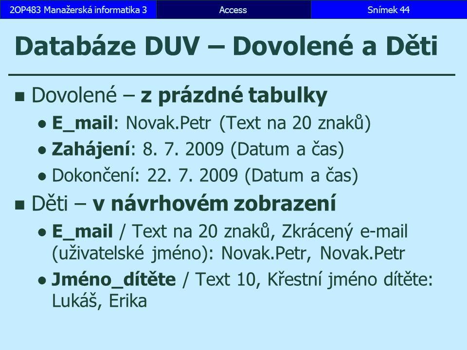 AccessSnímek 442OP483 Manažerská informatika 3 Databáze DUV – Dovolené a Děti Dovolené – z prázdné tabulky E_mail: Novak.Petr (Text na 20 znaků) Zaháj