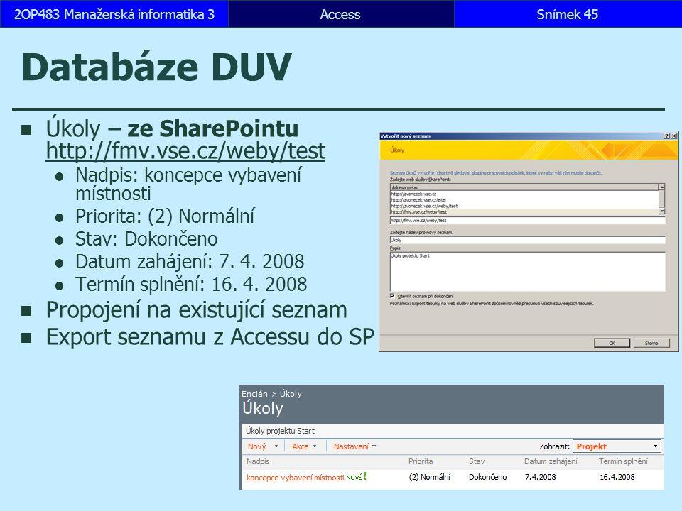 AccessSnímek 452OP483 Manažerská informatika 3 Databáze DUV Úkoly – ze SharePointu http://fmv.vse.cz/weby/test http://fmv.vse.cz/weby/test Nadpis: kon