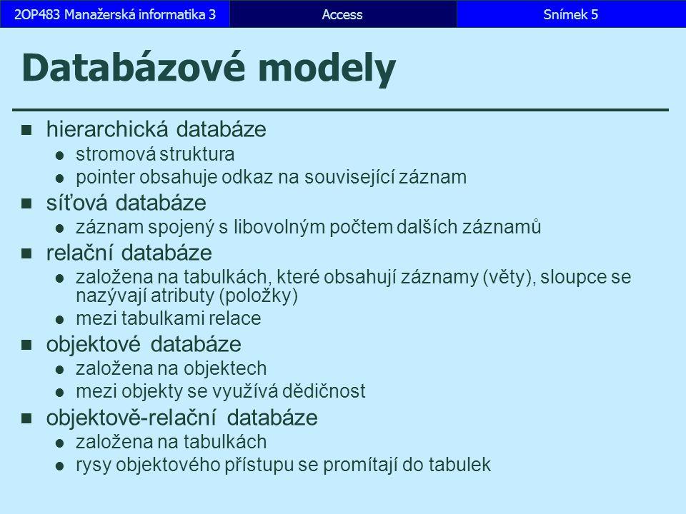 AccessSnímek 52OP483 Manažerská informatika 3 Databázové modely hierarchická databáze stromová struktura pointer obsahuje odkaz na související záznam