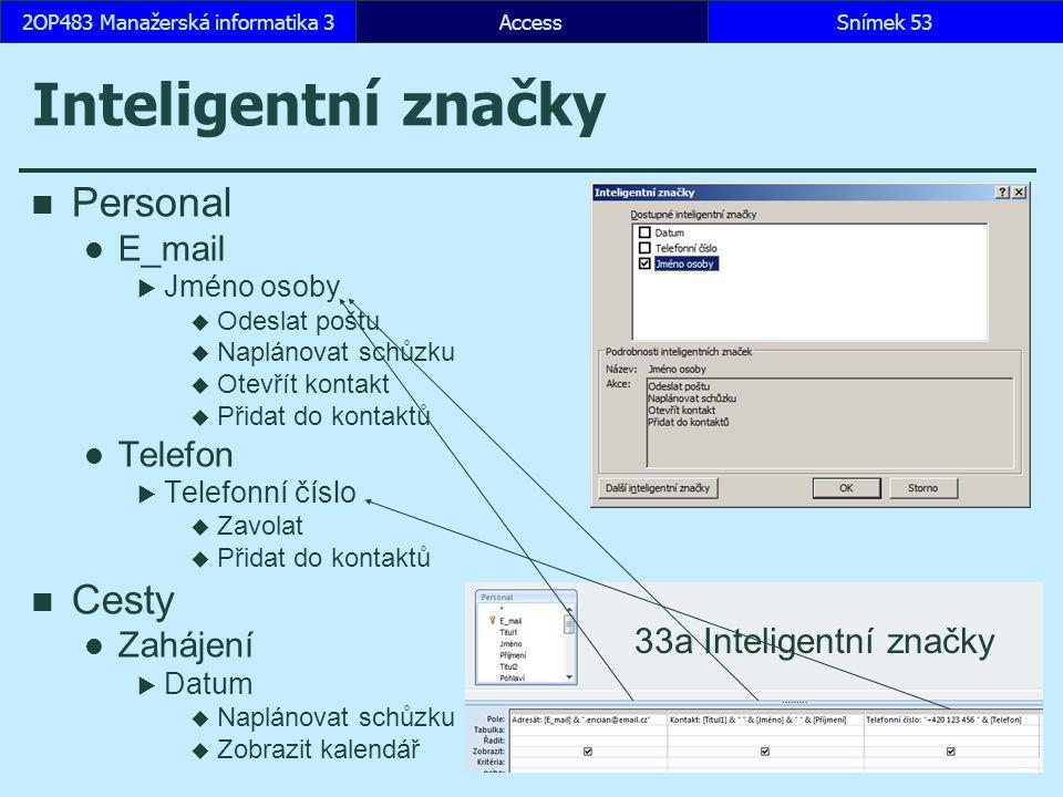 AccessSnímek 532OP483 Manažerská informatika 3 Inteligentní značky Personal E_mail  Jméno osoby  Odeslat poštu  Naplánovat schůzku  Otevřít kontak