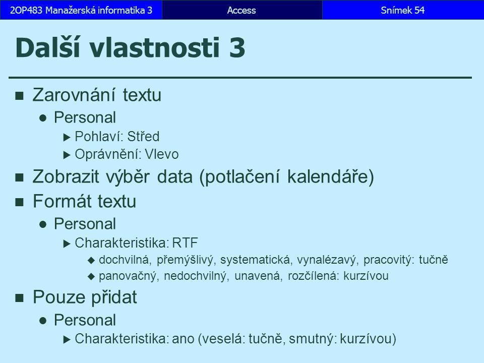 AccessSnímek 542OP483 Manažerská informatika 3 Další vlastnosti 3 Zarovnání textu Personal  Pohlaví: Střed  Oprávnění: Vlevo Zobrazit výběr data (po