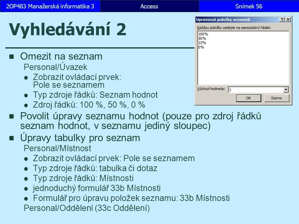 AccessSnímek 562OP483 Manažerská informatika 3 Vyhledávání 2 Omezit na seznam Personal/Úvazek Zobrazit ovládací prvek: Pole se seznamem Typ zdroje řád