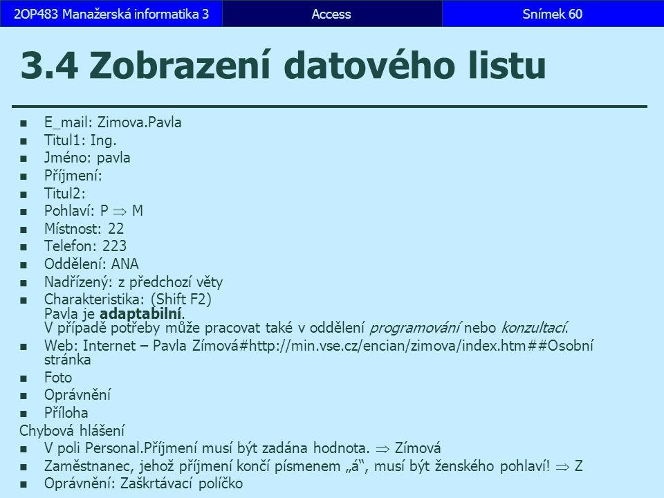 AccessSnímek 602OP483 Manažerská informatika 3 3.4 Zobrazení datového listu E_mail: Zimova.Pavla Titul1: Ing. Jméno: pavla Příjmení: Titul2: Pohlaví: