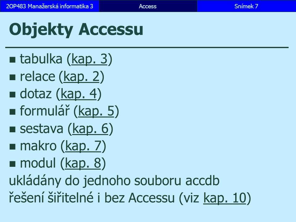 AccessSnímek 72OP483 Manažerská informatika 3 Objekty Accessu tabulka (kap. 3)kap. 3 relace (kap. 2)kap. 2 dotaz (kap. 4)kap. 4 formulář (kap. 5)kap.