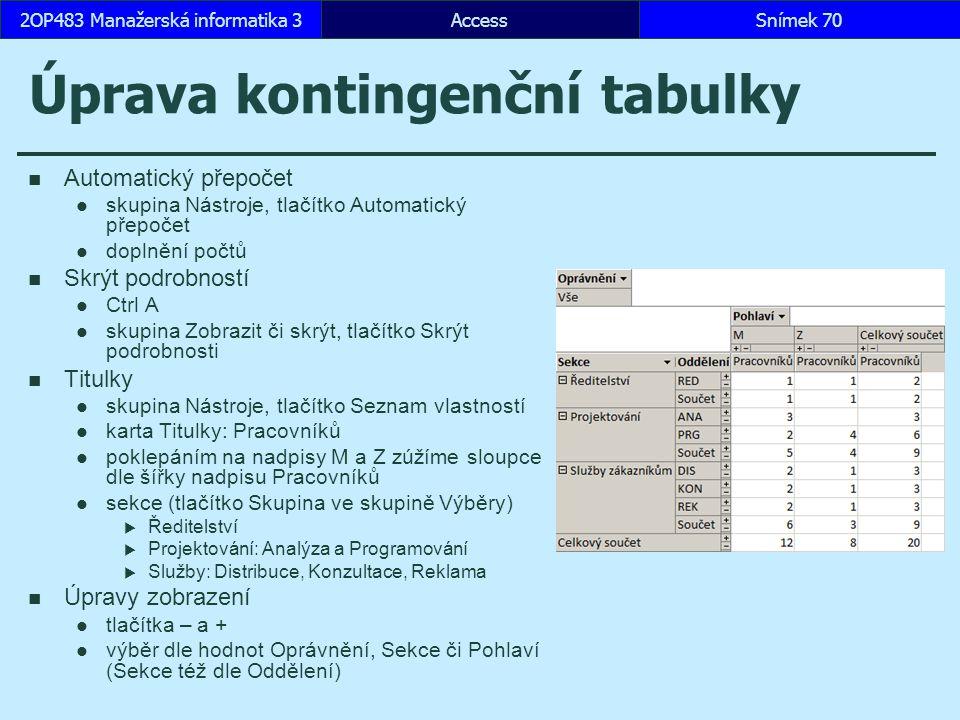AccessSnímek 702OP483 Manažerská informatika 3 Úprava kontingenční tabulky Automatický přepočet skupina Nástroje, tlačítko Automatický přepočet doplně