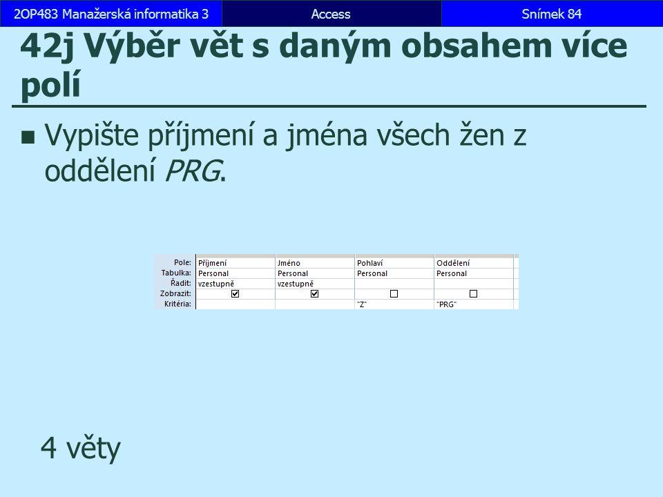 AccessSnímek 842OP483 Manažerská informatika 3Snímek 84 42j Výběr vět s daným obsahem více polí Vypište příjmení a jména všech žen z oddělení PRG. 4 v