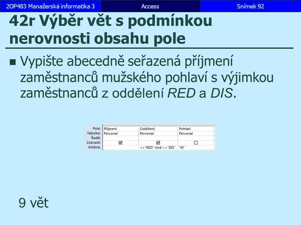 AccessSnímek 922OP483 Manažerská informatika 3Snímek 92 42r Výběr vět s podmínkou nerovnosti obsahu pole Vypište abecedně seřazená příjmení zaměstnanc