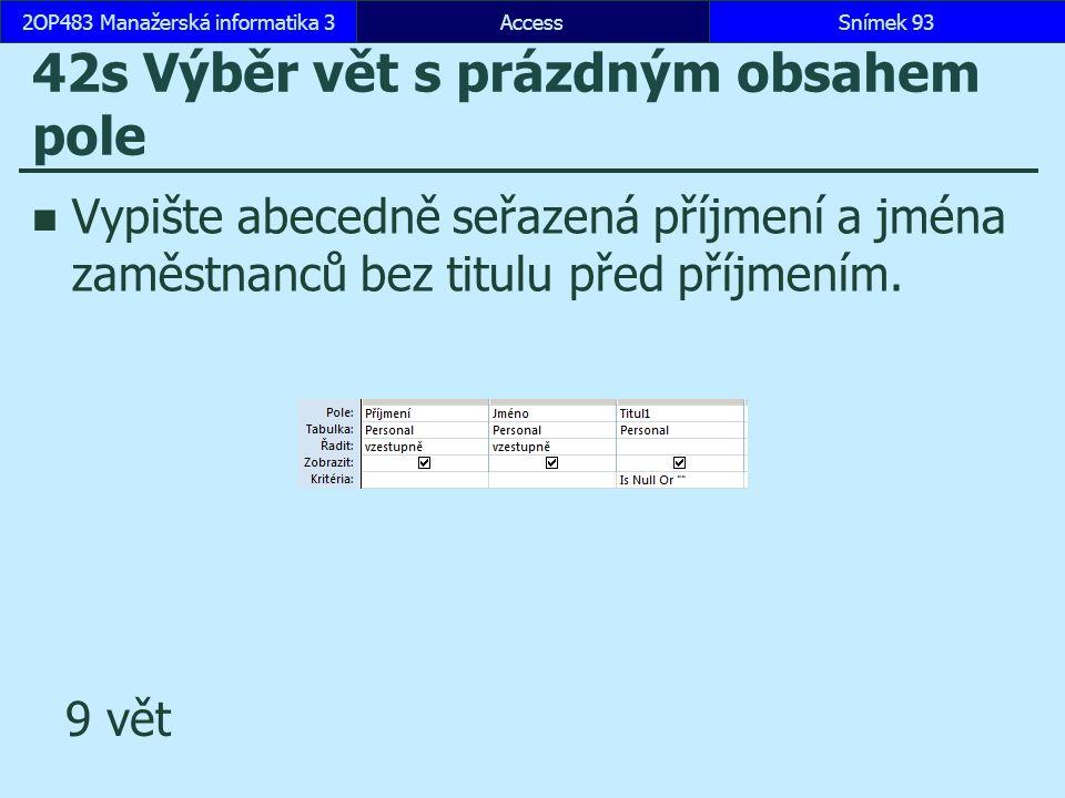 AccessSnímek 932OP483 Manažerská informatika 3Snímek 93 42s Výběr vět s prázdným obsahem pole Vypište abecedně seřazená příjmení a jména zaměstnanců b