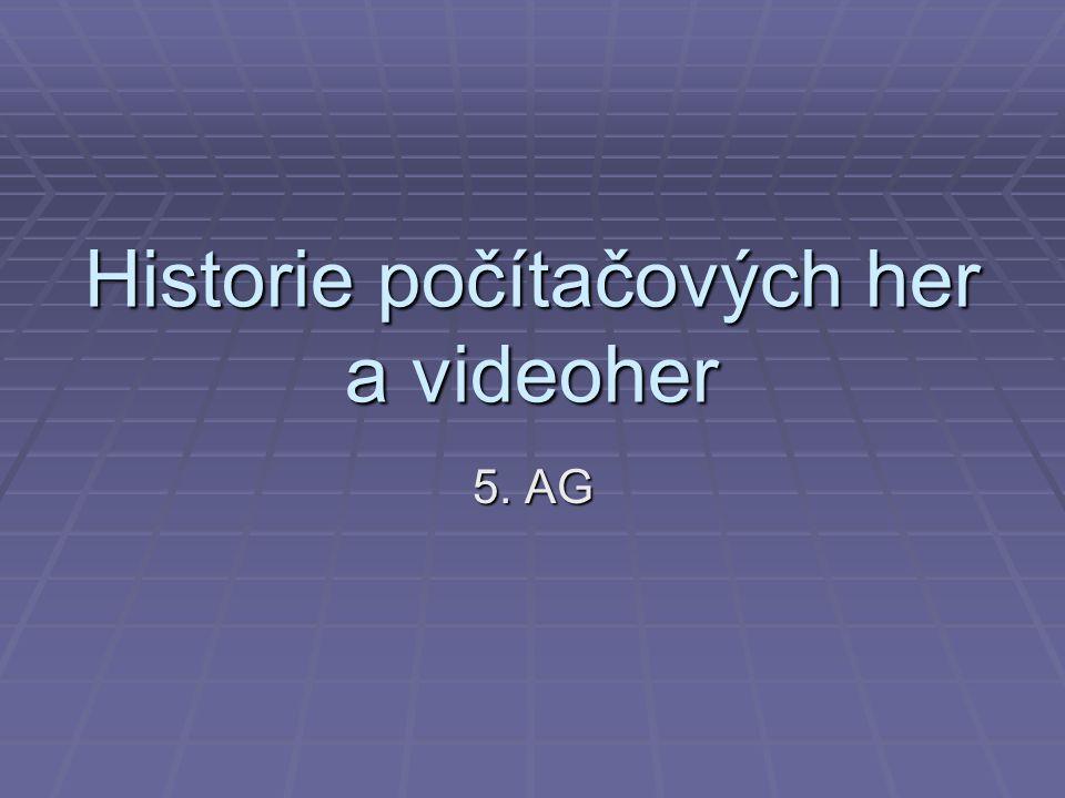 Historie počítačových her a videoher 5. AG