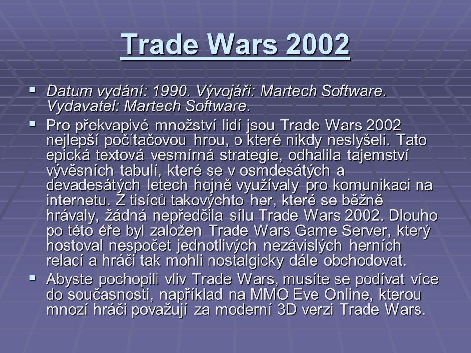 Trade Wars 2002  Datum vydání: 1990. Vývojáři: Martech Software. Vydavatel: Martech Software.  Pro překvapivé množství lidí jsou Trade Wars 2002 nej
