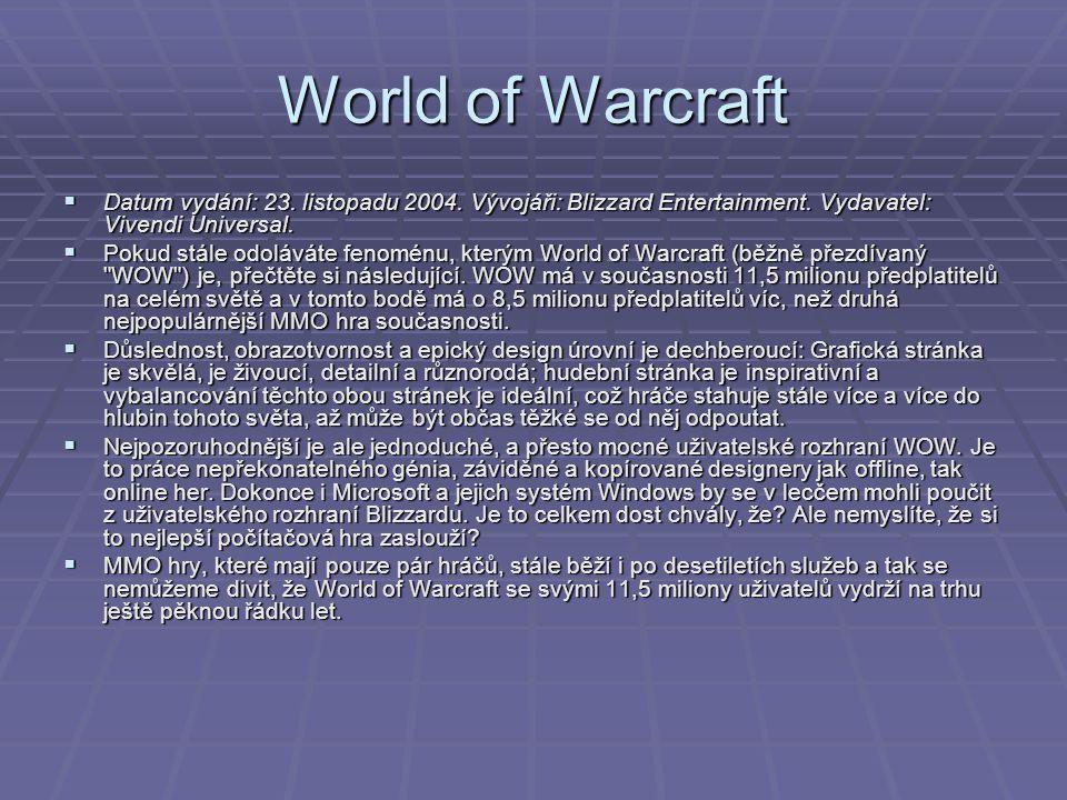 World of Warcraft  Datum vydání: 23. listopadu 2004. Vývojáři: Blizzard Entertainment. Vydavatel: Vivendi Universal.  Pokud stále odoláváte fenoménu