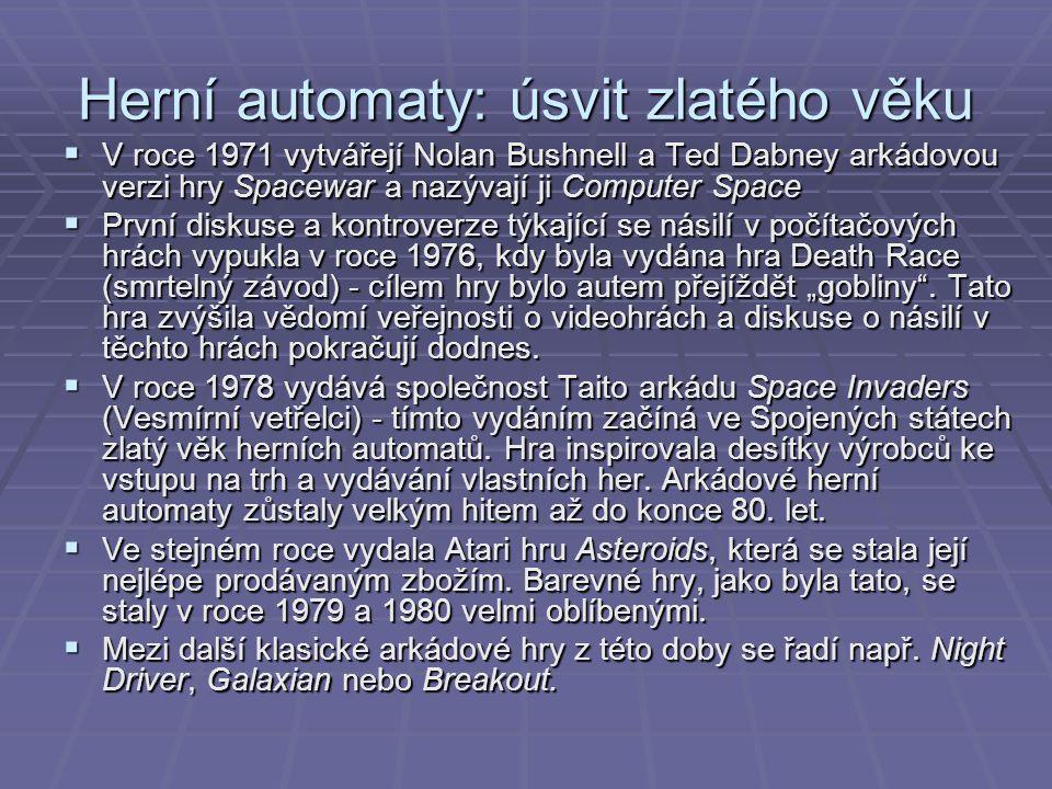 Herní automaty: úsvit zlatého věku  V roce 1971 vytvářejí Nolan Bushnell a Ted Dabney arkádovou verzi hry Spacewar a nazývají ji Computer Space  Prv