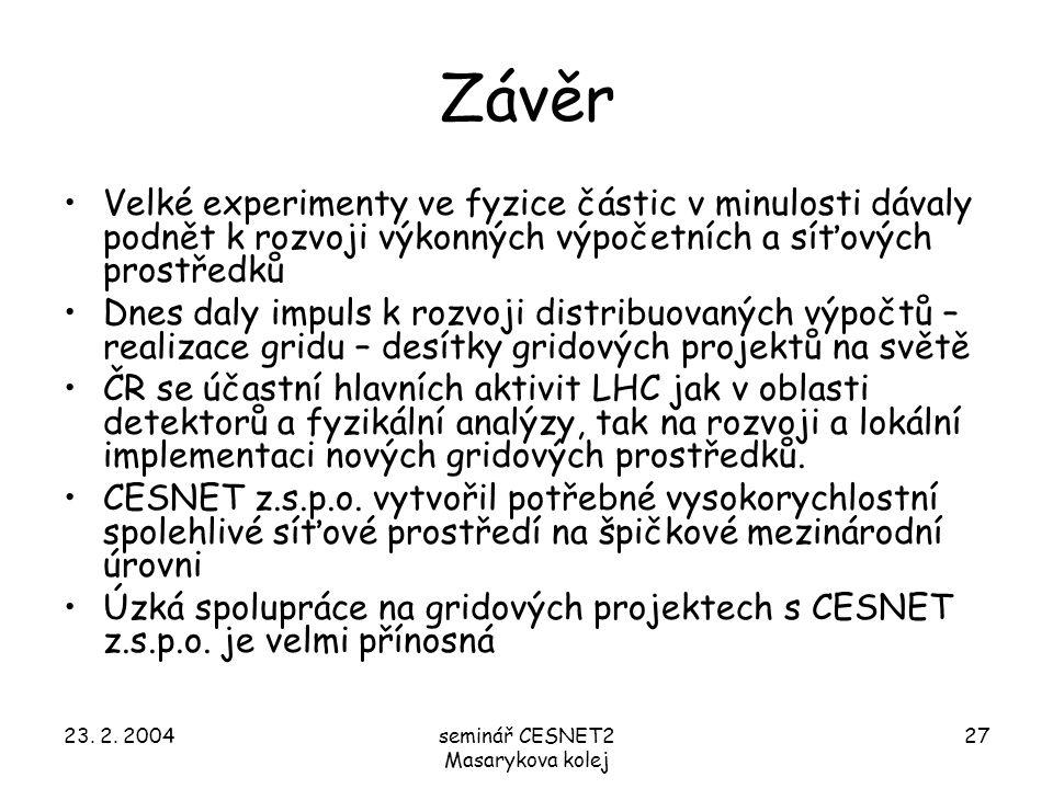 23. 2. 2004seminář CESNET2 Masarykova kolej 27 Závěr Velké experimenty ve fyzice částic v minulosti dávaly podnět k rozvoji výkonných výpočetních a sí