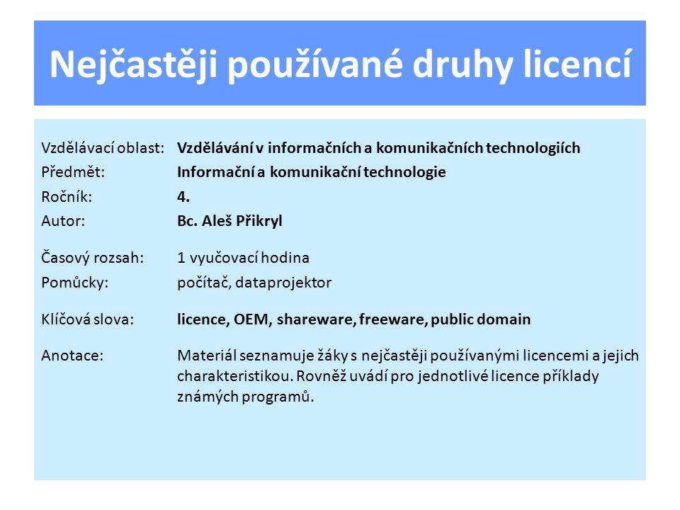Nejčastěji používané druhy licencí Vzdělávací oblast:Vzdělávání v informačních a komunikačních technologiích Předmět:Informační a komunikační technolo