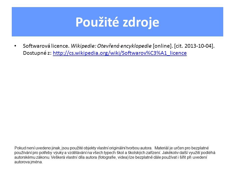 Použité zdroje Softwarová licence. Wikipedie: Otevřená encyklopedie [online]. [cit. 2013-10-04]. Dostupné z: http://cs.wikipedia.org/wiki/Softwarov%C3