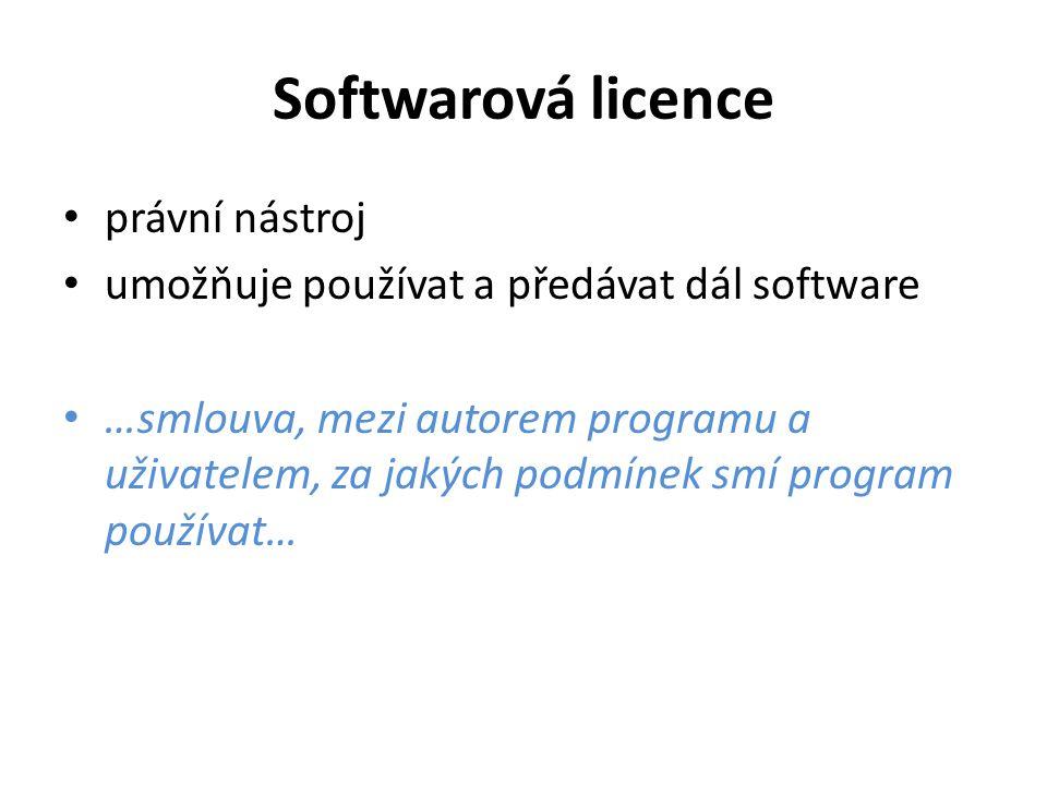 Softwarová licence právní nástroj umožňuje používat a předávat dál software …smlouva, mezi autorem programu a uživatelem, za jakých podmínek smí program používat…