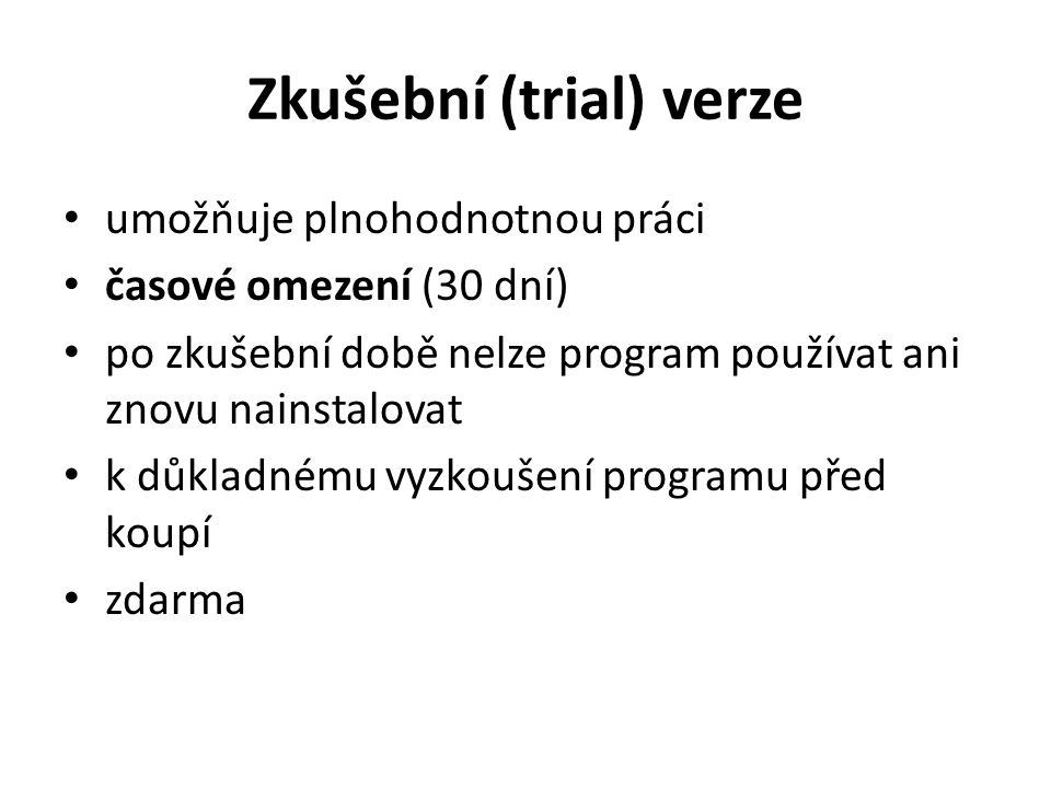 Zkušební (trial) verze umožňuje plnohodnotnou práci časové omezení (30 dní) po zkušební době nelze program používat ani znovu nainstalovat k důkladném