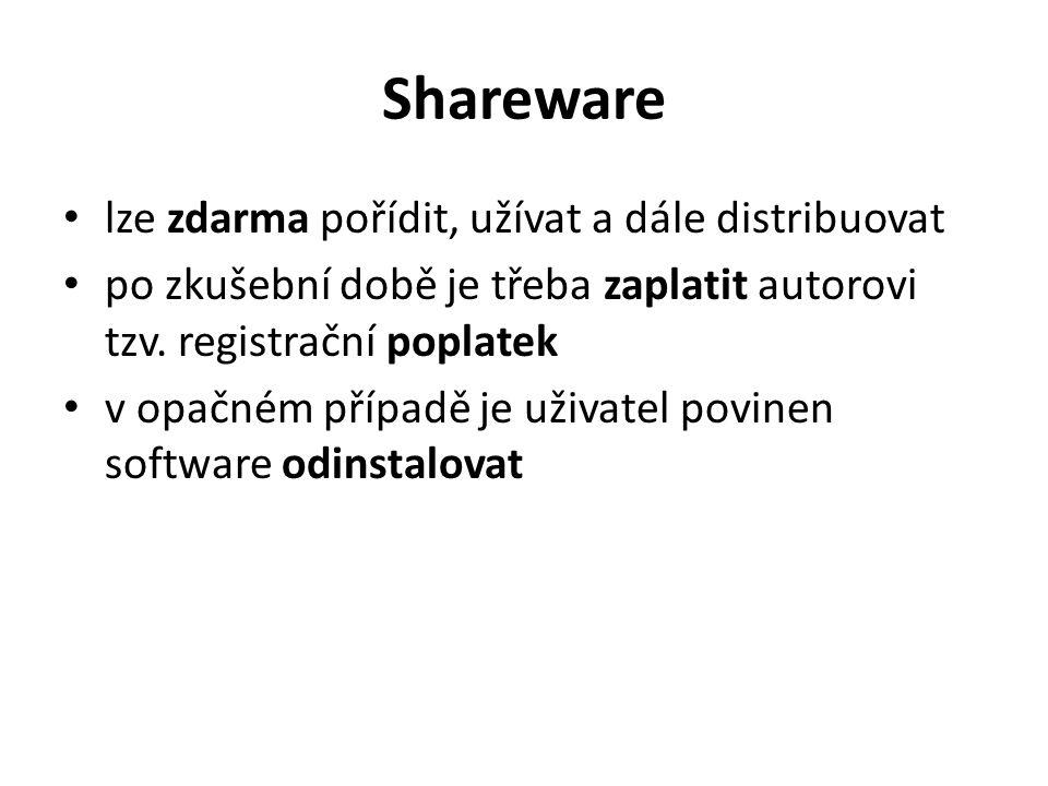 Shareware lze zdarma pořídit, užívat a dále distribuovat po zkušební době je třeba zaplatit autorovi tzv. registrační poplatek v opačném případě je už