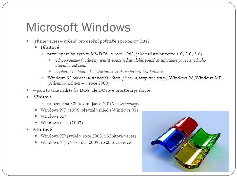 Microsoft Windows (r ů zné verze) – ur č ený pro osobní po č íta č e s procesory Intel 16bitové první opera č ní systém MS-DOS (v roce 1985, jeho nads