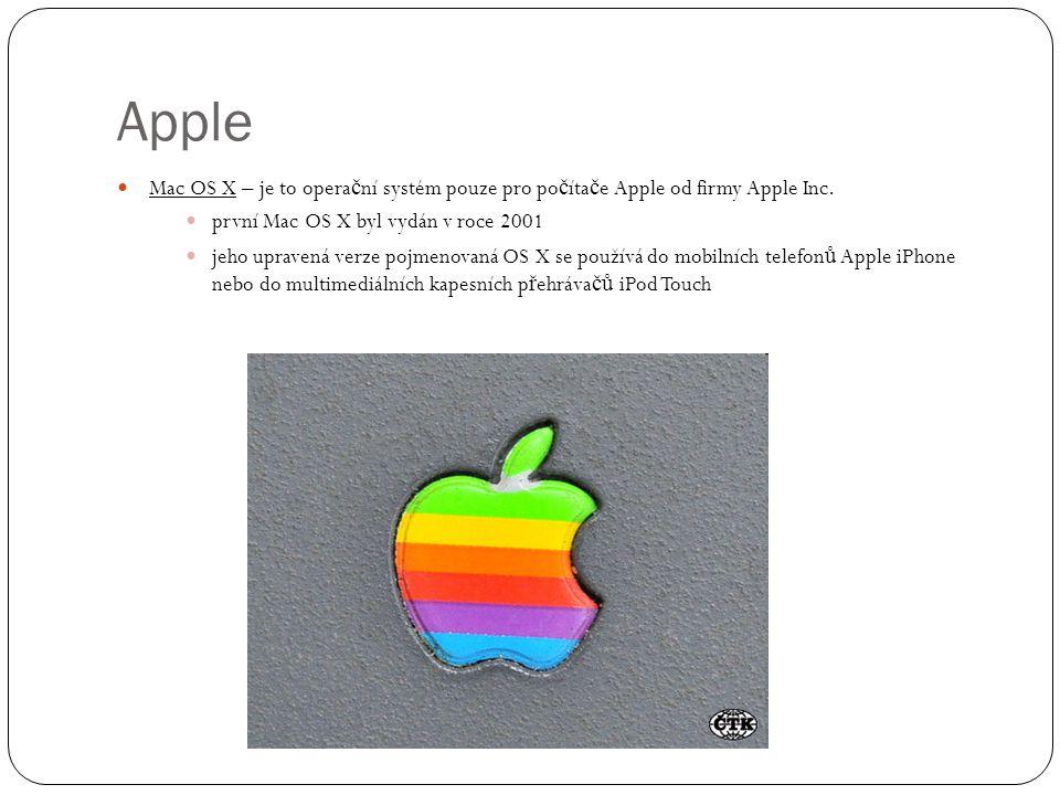 Apple Mac OS X – je to opera č ní systém pouze pro po č íta č e Apple od firmy Apple Inc. první Mac OS X byl vydán v roce 2001 jeho upravená verze poj
