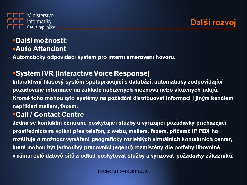 Hradec Králové duben 20069 Další rozvoj  Další možnosti:  Auto Attendant Automaticky odpovídací systém pro interní směrování hovoru.