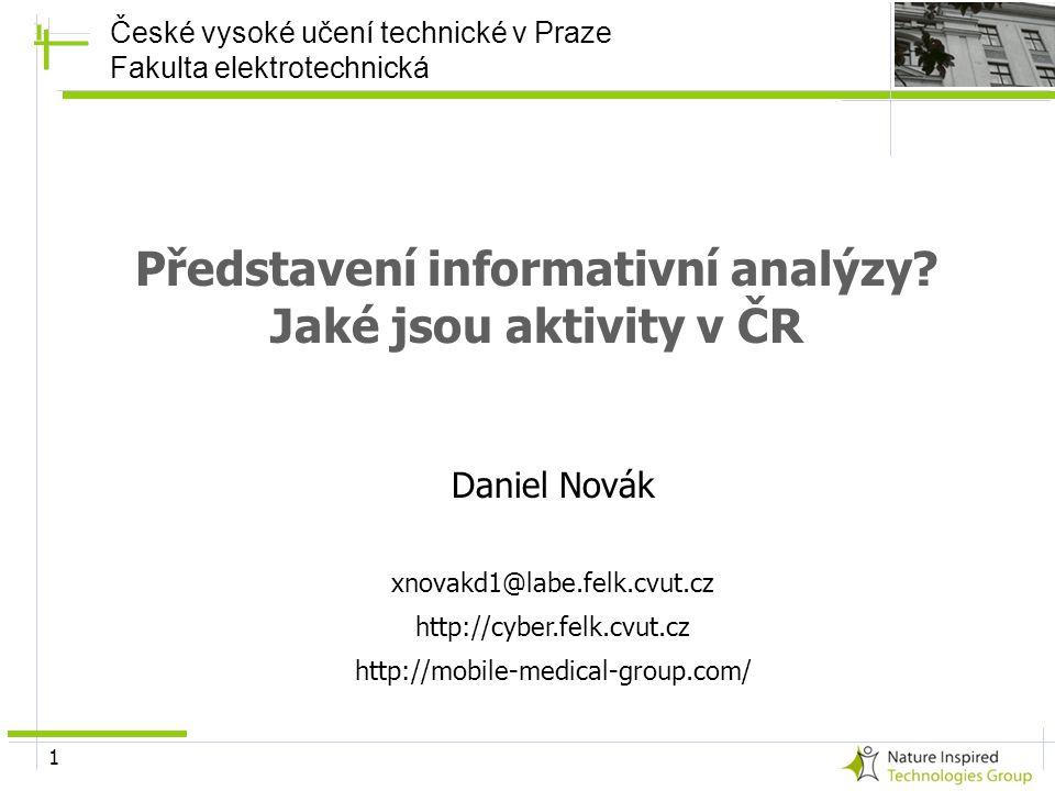1 Představení informativní analýzy? Jaké jsou aktivity v ČR Daniel Novák xnovakd1@labe.felk.cvut.cz http://cyber.felk.cvut.cz http://mobile-medical-gr