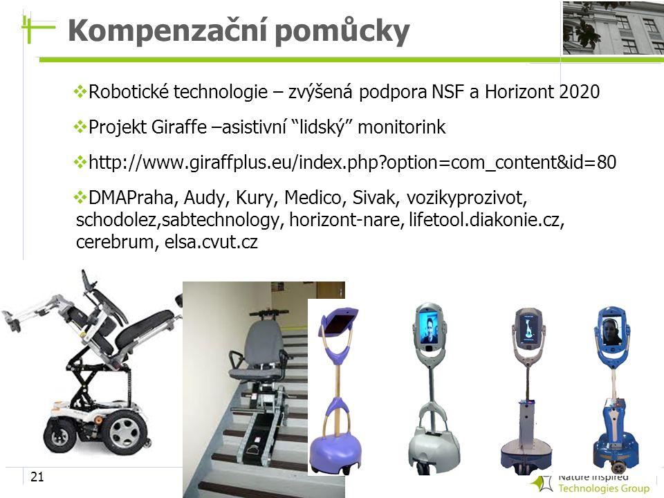 """21 Kompenzační pomůcky  Robotické technologie – zvýšená podpora NSF a Horizont 2020  Projekt Giraffe –asistivní """"lidský"""" monitorink  http://www.gir"""
