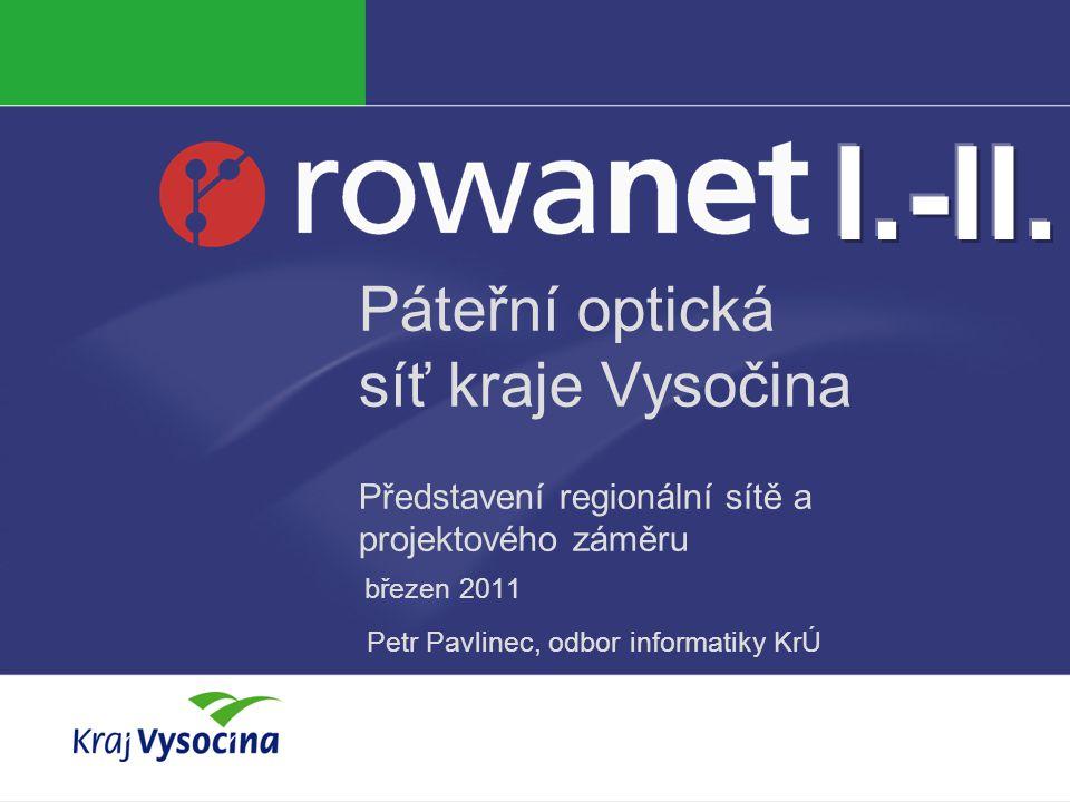 Páteřní optická síť kraje Vysočina Představení regionální sítě a projektového záměru březen 2011 Petr Pavlinec, odbor informatiky KrÚ