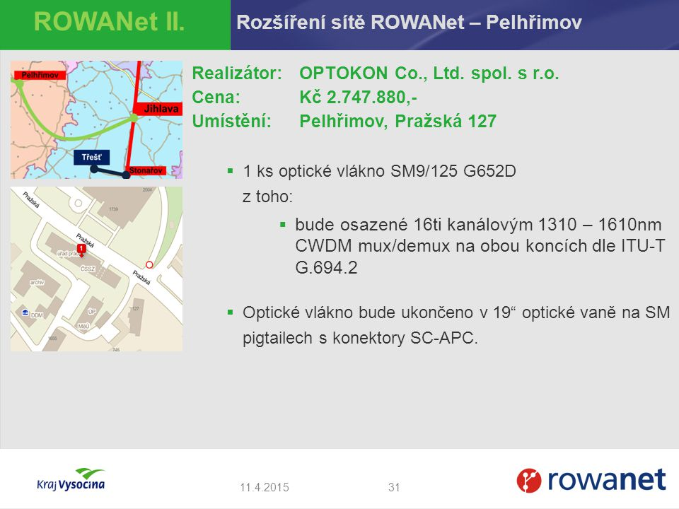 3111.4.2015 ROWANet II. Rozšíření sítě ROWANet – Pelhřimov Realizátor:OPTOKON Co., Ltd. spol. s r.o. Cena: Kč 2.747.880,- Umístění: Pelhřimov, Pražská
