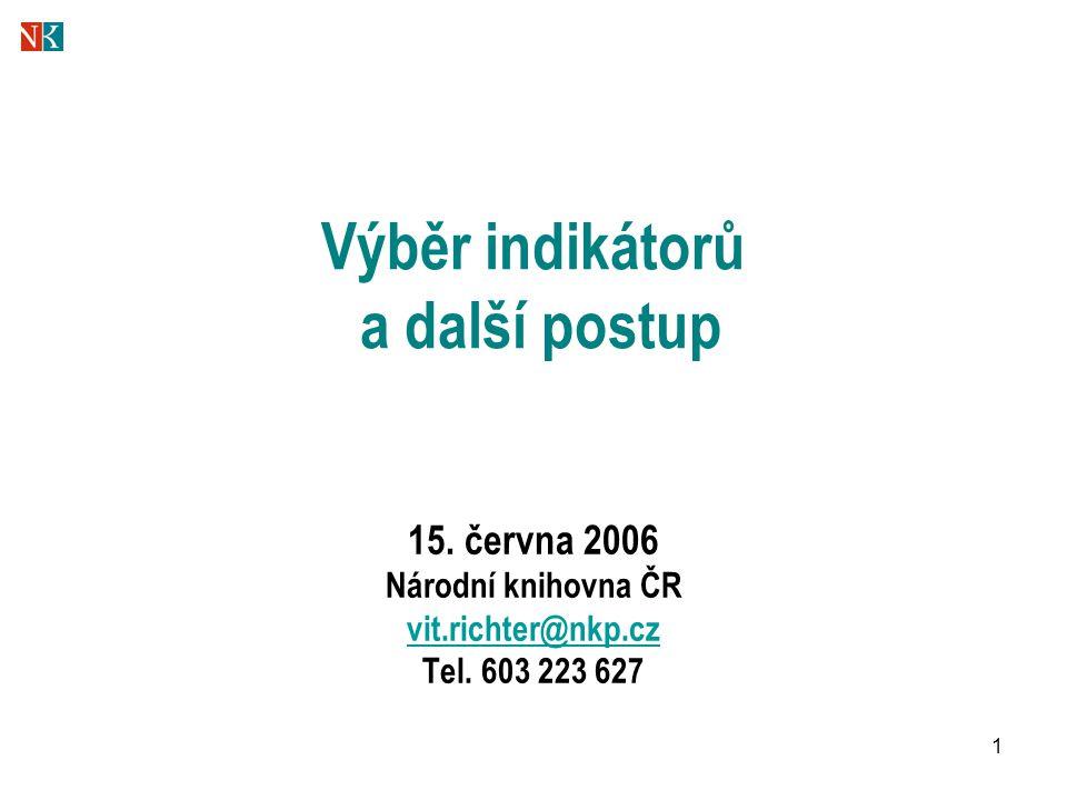 1 Výběr indikátorů a další postup 15. června 2006 Národní knihovna ČR vit.richter@nkp.cz Tel.