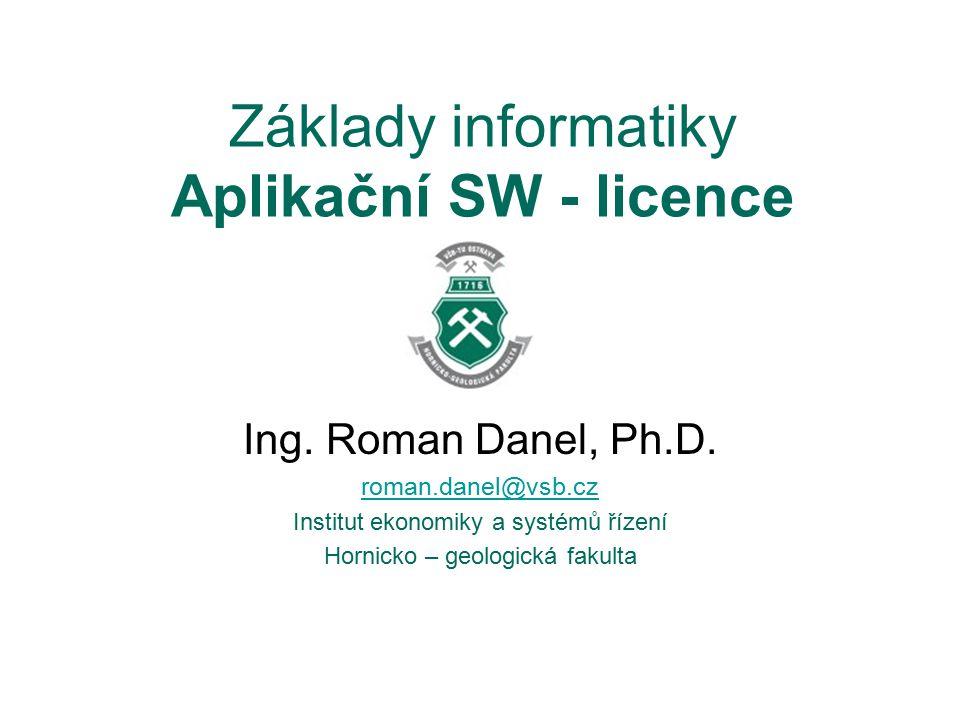 Základy informatiky Aplikační SW - licence Ing. Roman Danel, Ph.D. roman.danel@vsb.cz Institut ekonomiky a systémů řízení Hornicko – geologická fakult