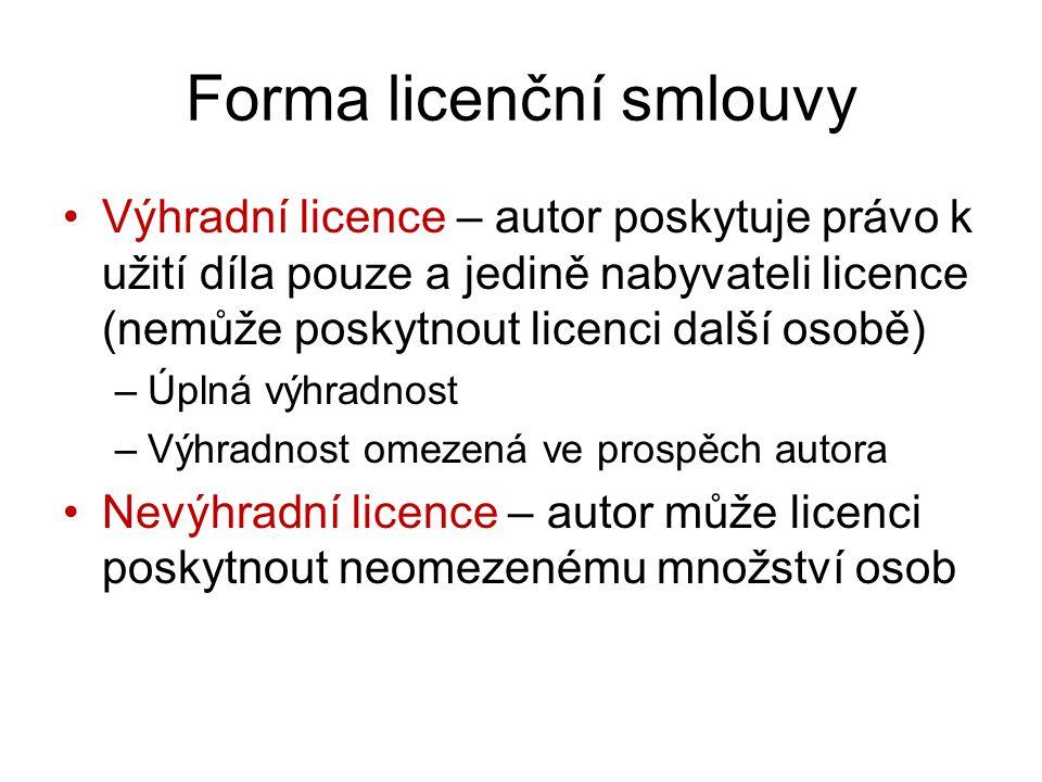 Forma licenční smlouvy Výhradní licence – autor poskytuje právo k užití díla pouze a jedině nabyvateli licence (nemůže poskytnout licenci další osobě) –Úplná výhradnost –Výhradnost omezená ve prospěch autora Nevýhradní licence – autor může licenci poskytnout neomezenému množství osob