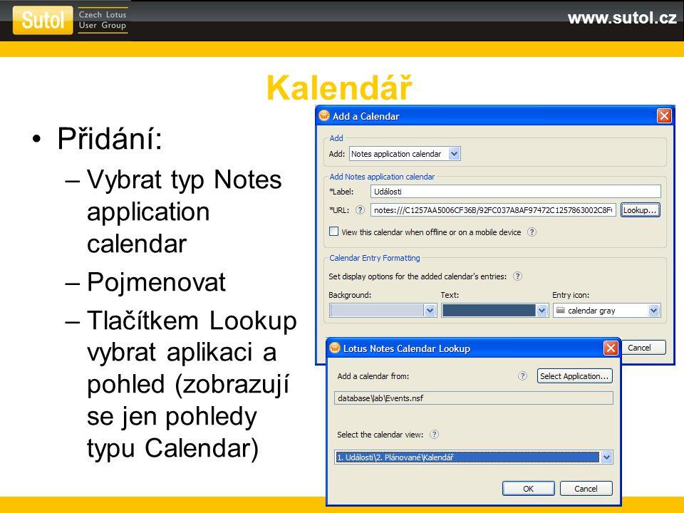 www.sutol.cz Přidání: –Vybrat typ Notes application calendar –Pojmenovat –Tlačítkem Lookup vybrat aplikaci a pohled (zobrazují se jen pohledy typu Calendar) Kalendář