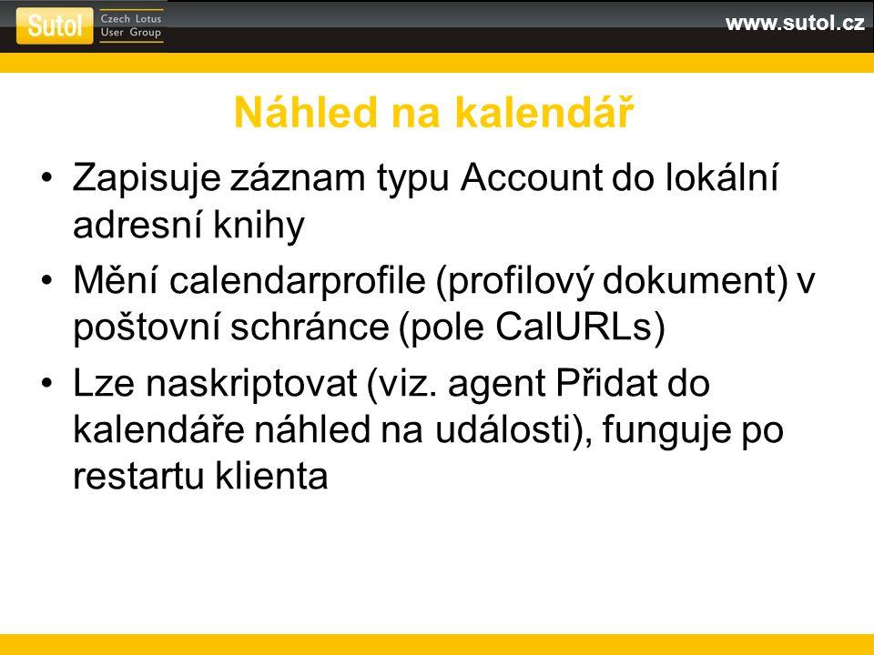 www.sutol.cz Zapisuje záznam typu Account do lokální adresní knihy Mění calendarprofile (profilový dokument) v poštovní schránce (pole CalURLs) Lze naskriptovat (viz.