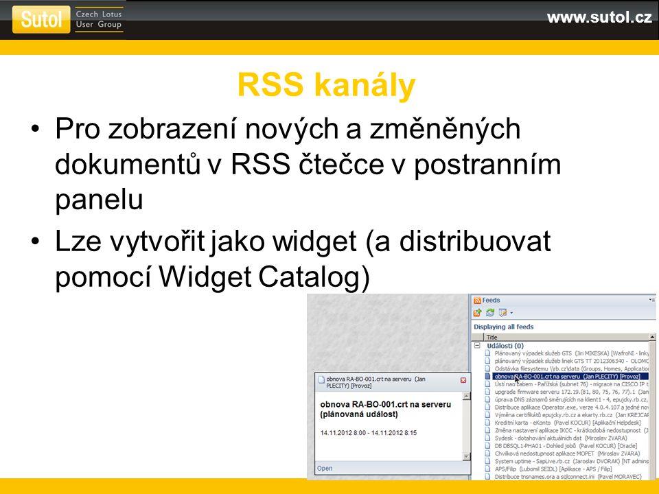 www.sutol.cz Pro zobrazení nových a změněných dokumentů v RSS čtečce v postranním panelu Lze vytvořit jako widget (a distribuovat pomocí Widget Catalog) RSS kanály